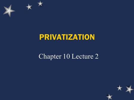 PRIVATIZATION Chapter 10 Lecture 2. How Does Government Influence Private Enterprise? Government can own productive factors such as airlines, rail service,