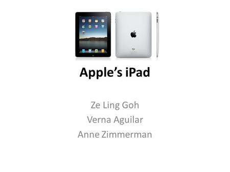 Apple's iPad Ze Ling Goh Verna Aguilar Anne Zimmerman.