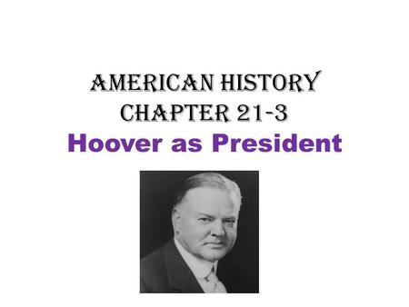 American History Chapter 21-3 Hoover as President.