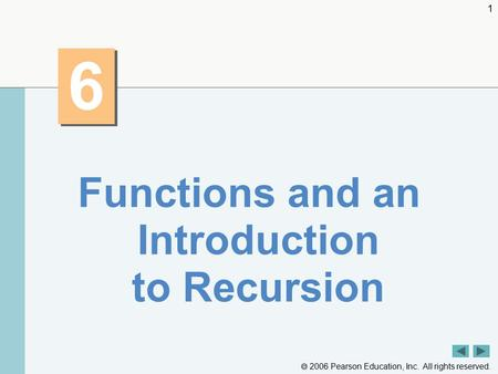  2006 Pearson Education, Inc. All rights reserved. 1 6 6 Functions and an Introduction <strong>to</strong> Recursion.