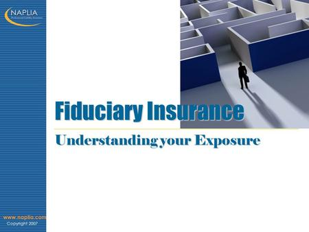 Www.naplia.com Copyright 2007 Fiduciary Insurance Understanding your Exposure.
