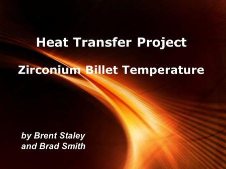 Page 1 Heat Transfer Project Zirconium Billet Temperature by Brent Staley and Brad Smith.
