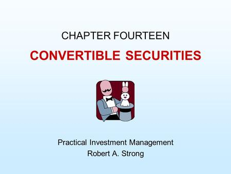 CONVERTIBLE SECURITIES CHAPTER FOURTEEN Practical Investment Management Robert A. Strong.