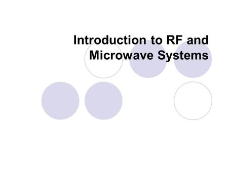 "Introduction to RF and Microwave Systems. RF and Microwave Frequency Bands RF (""radio frequency"") is used to indicate the frequency band from hundreds."