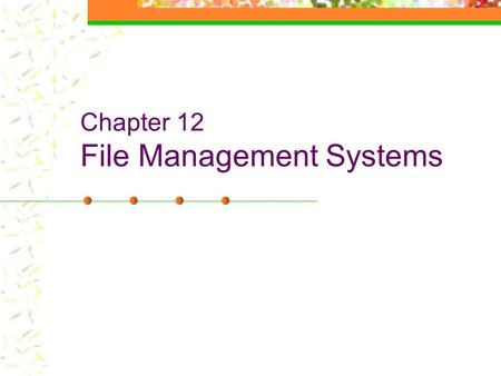 Chapter 12 File Management Systems. Outline Functions and components Storage allocation File manipulation Access controls Migration, backup, recovery.