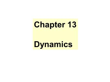 Chapter 13 Dynamics. Chapter 3 Newton's Law NEWTON'S LAW OF INERTIA A body, not acted on by any force, remains in uniform motion. NEWTON'S LAW OF MOTION.