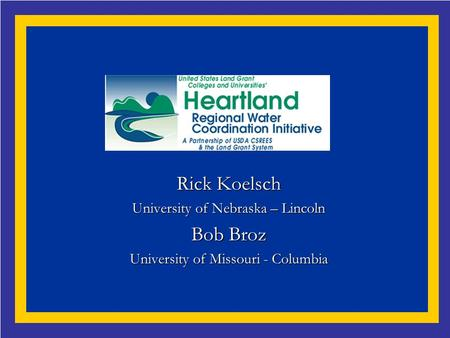 Rick Koelsch University of Nebraska – Lincoln Bob Broz University of Missouri - Columbia.