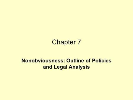 Chapter 7 Nonobviousness: Outline of Policies and Legal Analysis.