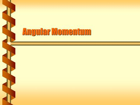 Angular Momentum. Inertia and Velocity  In the law of action we began with mass and acceleration F = maF = ma  This was generalized to use momentum: