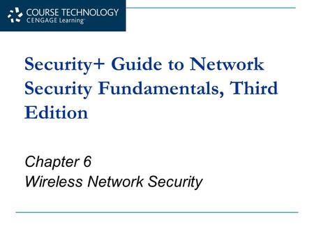 Security+ Guide to Network Security Fundamentals, Third Edition Chapter 6 Wireless Network Security.