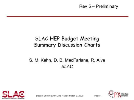 Budget Briefing with OHEP Staff: March 3, 2009 Page 1 SLAC HEP Budget Meeting Summary Discussion Charts S. M. Kahn, D. B. MacFarlane, R. Alva SLAC Rev.