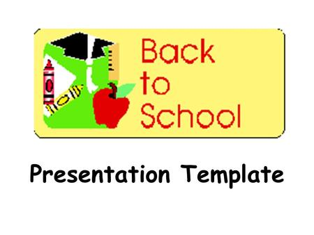 Presentation Template. If you need some ideas for the information to enter, you can reference the back-to-school powerpoint in the sample section.
