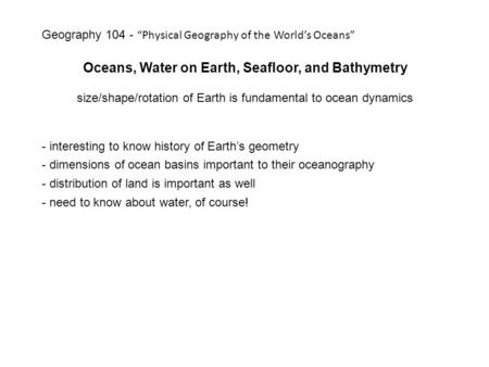 Oceans, Water on Earth, Seafloor, and Bathymetry size/shape/rotation of Earth is fundamental to ocean dynamics - interesting to know history of Earth's.