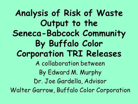 Analysis of Risk of Waste Output to the Seneca-Babcock Community By Buffalo Color Corporation TRI Releases A collaboration between By Edward M. Murphy.