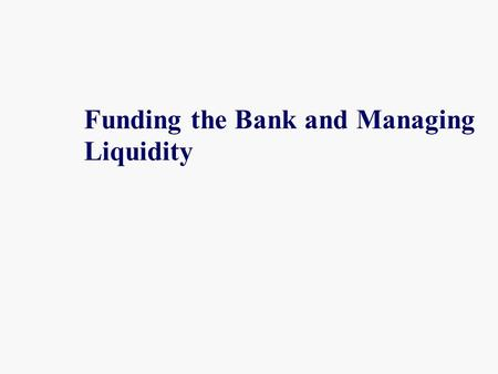 Funding the Bank and Managing Liquidity. The Relationship Between Liquidity Requirements, Cash, and Funding Sources The amount of cash that a bank holds.