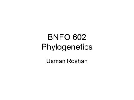 BNFO 602 Phylogenetics Usman Roshan. Summary of last time Models of evolution Distance based tree reconstruction –Neighbor joining –UPGMA.