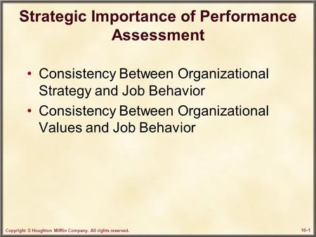 Copyright © Houghton Mifflin Company. All rights reserved. 10–1 Strategic Importance of Performance Assessment Consistency Between Organizational Strategy.