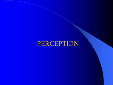 PERCEPTION. Definition The process by which an individual selects, organizes, and interprets stimuli into a meaningful and coherent picture of the world.