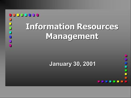 Information Resources Management January 30, 2001.