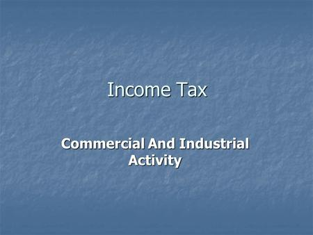 Income Tax Commercial And Industrial Activity. The commercial and industrial activity profits shall be determined on basis of the revenue resulting all.