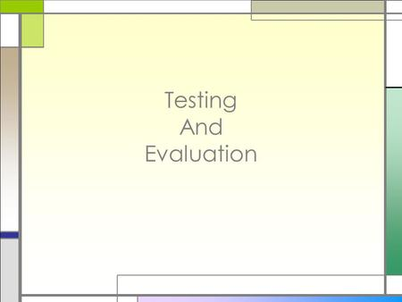Testing And Evaluation. Evaluation I've Built My Application 1.So you now have a application 2.You've followed the guidelines 3.Now its time to evaluate….