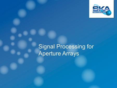 Signal Processing for Aperture Arrays. AAVS1 256 antenna elements distributed over –4 stations –64 elements each.