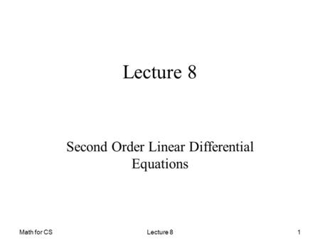 Math for CS Second Order Linear Differential Equations