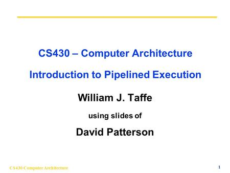 CS430 – Computer Architecture Introduction to Pipelined Execution