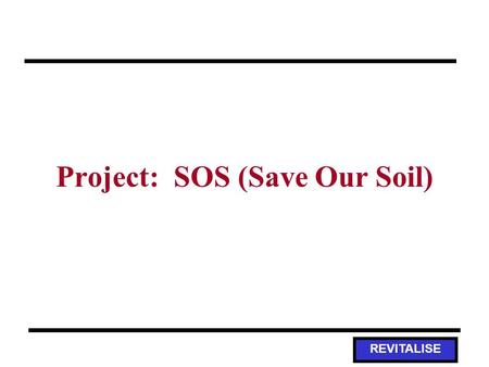 REVITALISE Project: SOS (Save Our Soil). REVITALISE Activity Overview Guiding Question: –When it rains, where does the water go? Where does the soil go?