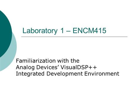 Laboratory 1 – ENCM415 Familiarization with the Analog Devices' VisualDSP++ Integrated Development Environment.