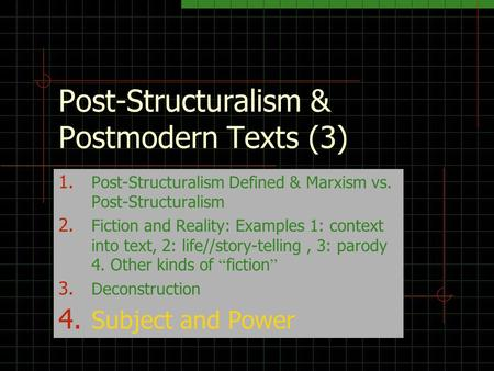 Post-Structuralism & Postmodern Texts (3) 1. Post-Structuralism Defined & Marxism vs. Post-Structuralism 2. Fiction and Reality: Examples 1: context into.