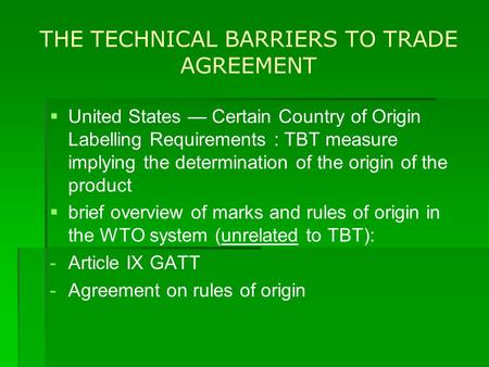 THE TECHNICAL BARRIERS TO TRADE AGREEMENT   United States — Certain Country of Origin Labelling Requirements : TBT measure implying the determination.