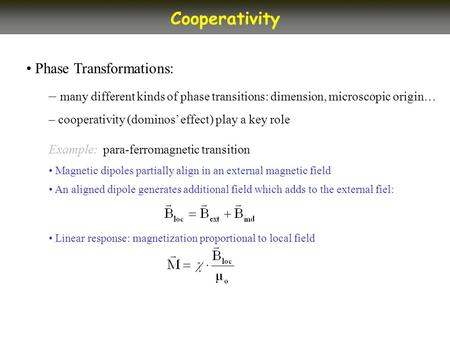 Phase Transformations: – many different kinds of phase transitions: dimension, microscopic origin… – cooperativity (dominos' effect) play a key role Example:
