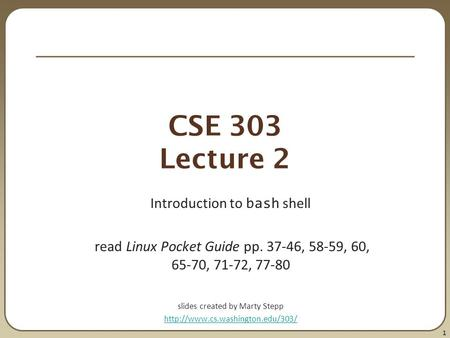 CSE 303 Lecture 2 Introduction to bash shell