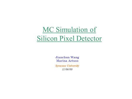 Jianchun Wang Marina Artuso Syracuse University 11/06/00 MC Simulation of Silicon Pixel Detector.