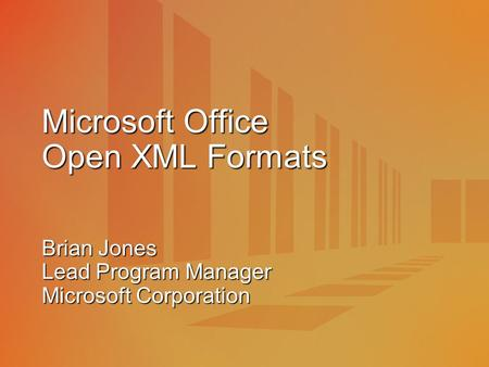 Microsoft Office Open XML Formats Brian Jones Lead Program Manager Microsoft Corporation.