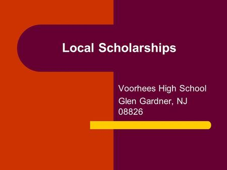 Local Scholarships Voorhees High School Glen Gardner, NJ 08826.