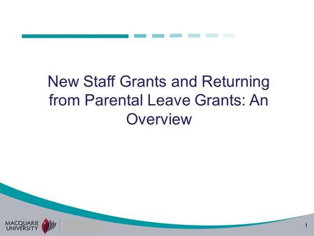 1 New Staff Grants and Returning from Parental Leave Grants: An Overview.