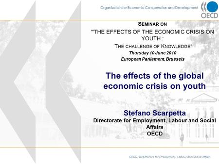 OECD, Directorate for Employment, Labour and Social Affairs Organisation for Economic Co-operation and Development S EMINAR ON THE EFFECTS OF THE ECONOMIC.