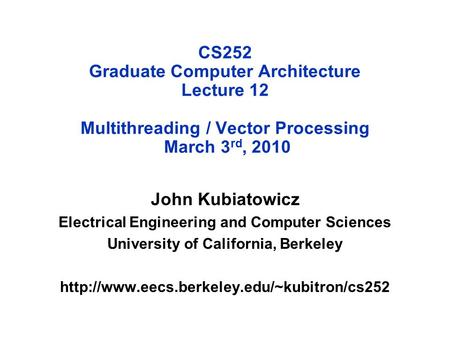 CS252 Graduate Computer Architecture Lecture 12 Multithreading / Vector Processing March 3 rd, 2010 John Kubiatowicz Electrical Engineering and Computer.