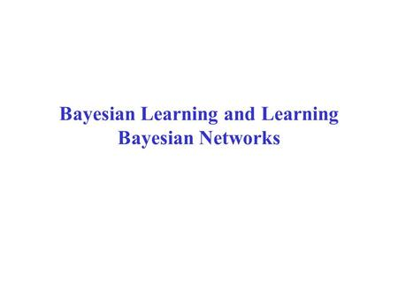 Bayesian Learning and Learning Bayesian Networks.