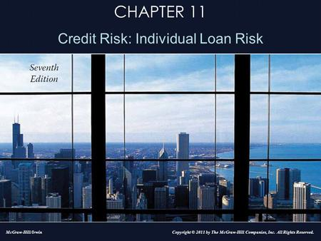 CHAPTER 11 Credit Risk: Individual Loan Risk Copyright © 2011 by The McGraw-Hill Companies, Inc. All Rights Reserved.McGraw-Hill/Irwin.