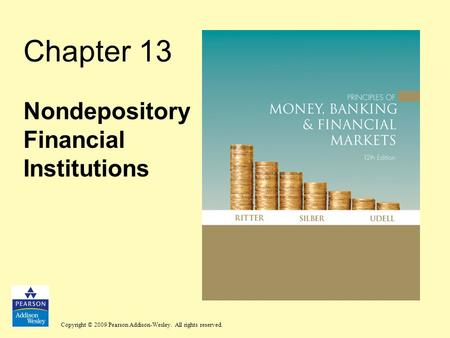 Copyright © 2009 Pearson Addison-Wesley. All rights reserved. Chapter 13 Nondepository Financial Institutions.