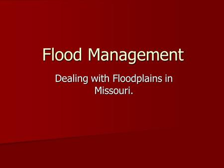 Flood Management Dealing with Floodplains in Missouri.