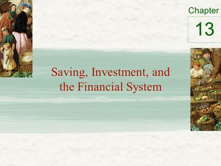 Chapter Saving, Investment, and the Financial System 13.