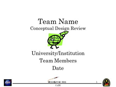 2011 CoDR Team Name Conceptual Design Review University/Institution Team Members Date 1.