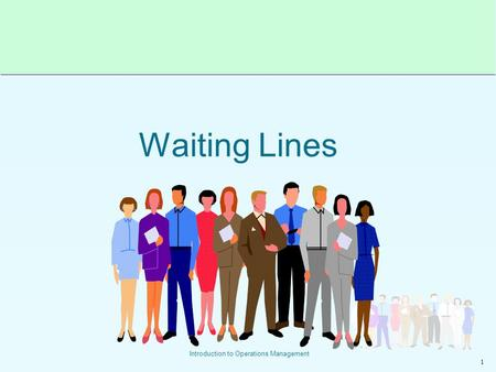 1 Introduction to Operations Management Waiting Lines.