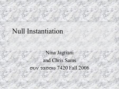 Null Instantiation Nina Jagtiani and Chris Sams  7420 Fall 2006.