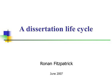 Ronan Fitzpatrick June 2007 A dissertation life cycle.