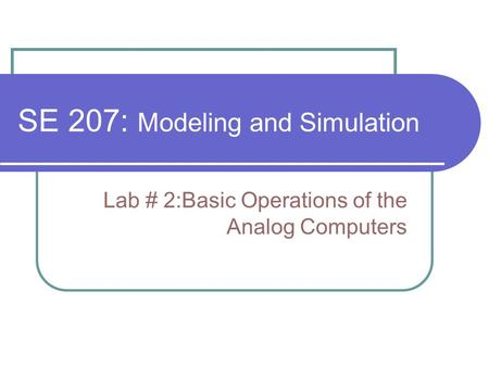 SE 207: Modeling and Simulation Lab # 2:Basic Operations of the Analog Computers.